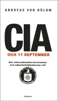 CIA och 11 september: Den internationella terrorismen och s�kerhetstj�nsternas roll, av Andreas von B�low