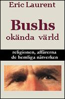 Bushs okända värld: Religionen, affärerna, de hemliga nätverken, av Eric Laurent